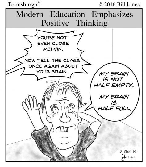 Toonsburgh cartoon of modern education emphasizing the positive as a student says his brain isn't half empty, but half full.