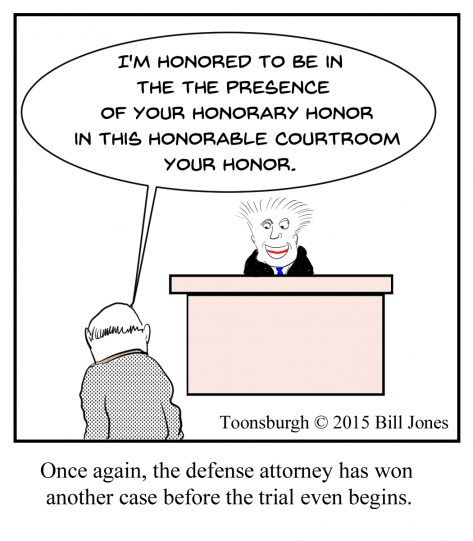 Toonsburgh cartoon of brown nosing attorney saying to judge I'm honored to be in the presence of your honorary honor.