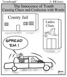 Toonsburgh cartoon of teenagers in car causing confusion by yelling spread em to a county jail and women's clinic.