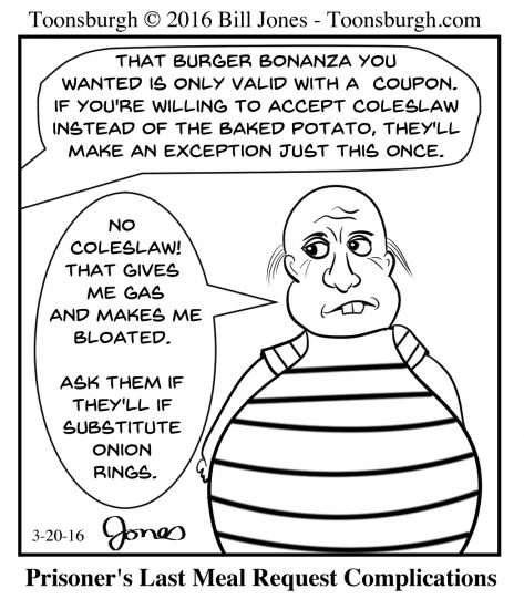 Toonsburgh cartoon of death row prisoner's last meal trying to get onion rings instead of cole slaw as that gives him gas.