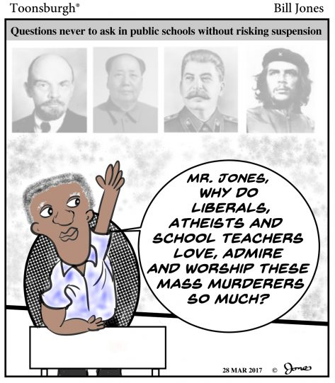 Toonsburgh cartoon of student asking why liberals, atheists, and school teachers love the world's worst mass murderers.