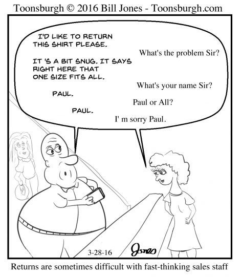Toonsburgh cartoon of a man trying to return a shirt as it says one size fits all but his name isn't all, but Paul.