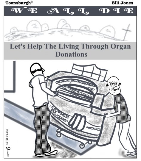Toonsburgh cartoon with text saying we all die, lets help the living through organ donations and it shows two men struggling to move an organ onto a moving truck.