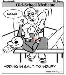 Toonsburgh cartoon of an old-school doctor holding down a patient, adding insult to injury while adding in salt to injury.
