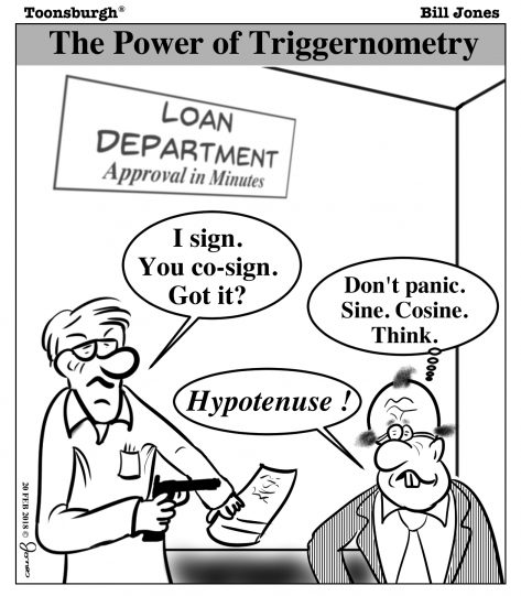 Toonsburgh cartoon of a man going into a bank for a loan with a gun saying sign and co-sign and the banker getting confused with trigonometry sine and cosine.